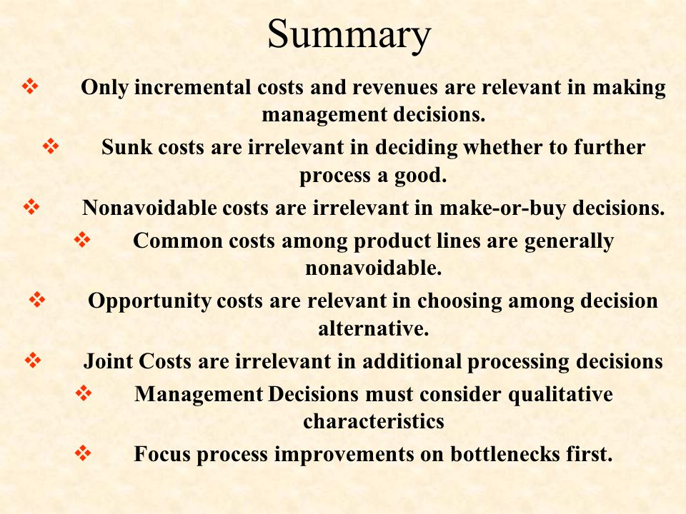 Summary Only incremental costs and revenues are relevant in making management decisions.