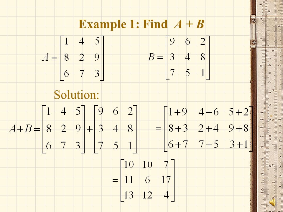 Example 1: Find A + B Solution: