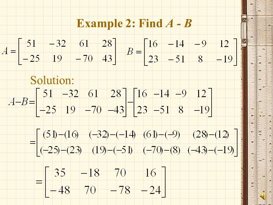 Example 2: Find A - B Solution: