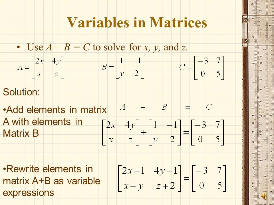 Variables in Matrices Use A + B = C to solve for x, y, and z.