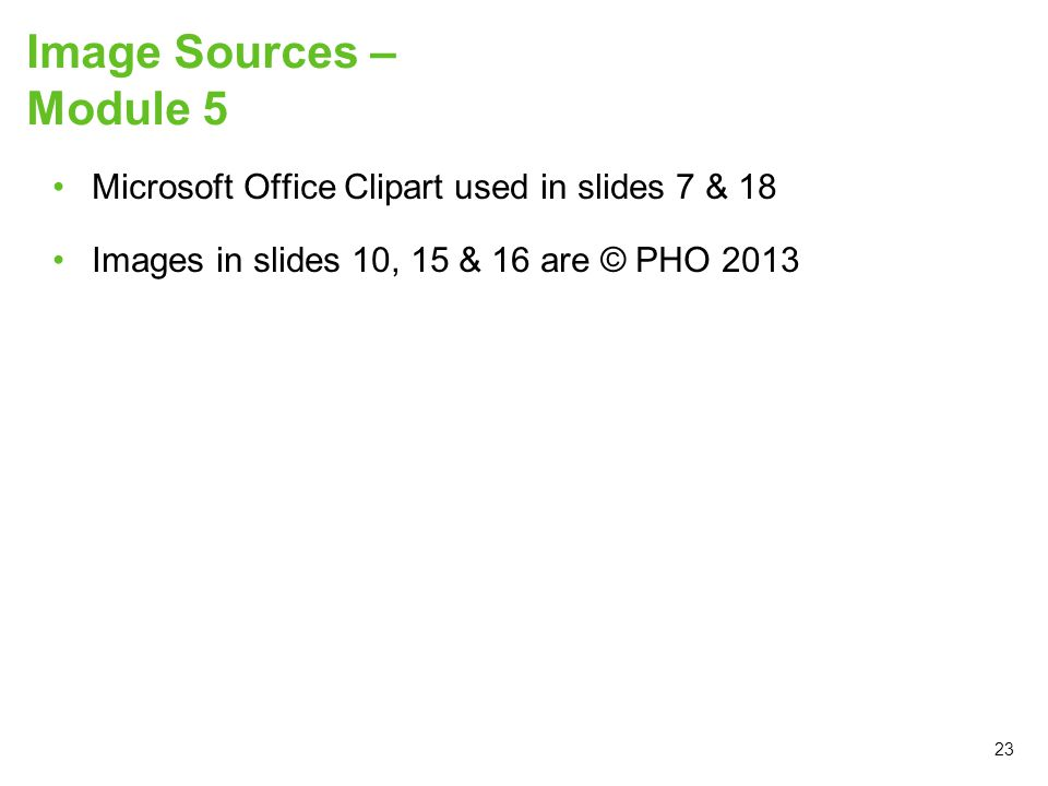 Image Sources – Module 5 Microsoft Office Clipart used in slides 7 & 18.