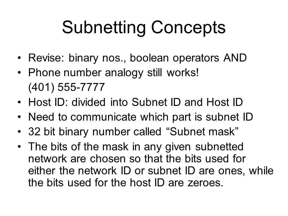 Subnetting Concepts Revise: binary nos., boolean operators AND