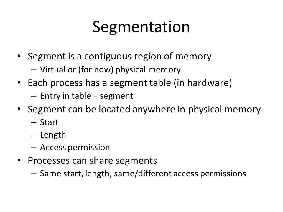 Segmentation Segment is a contiguous region of memory