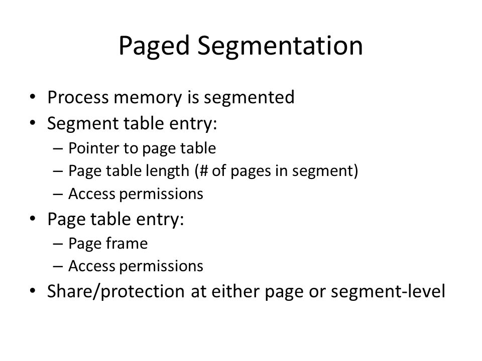 Paged Segmentation Process memory is segmented Segment table entry: