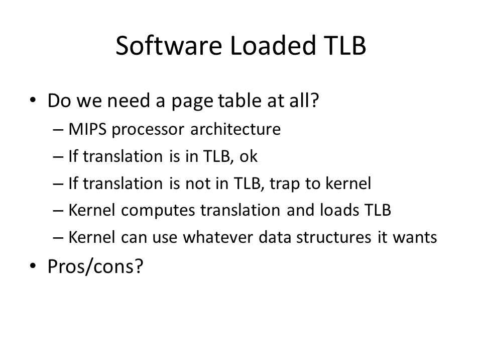 Software Loaded TLB Do we need a page table at all Pros/cons