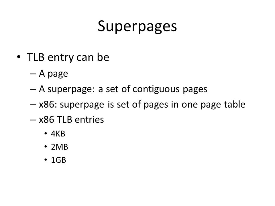 Superpages TLB entry can be A page