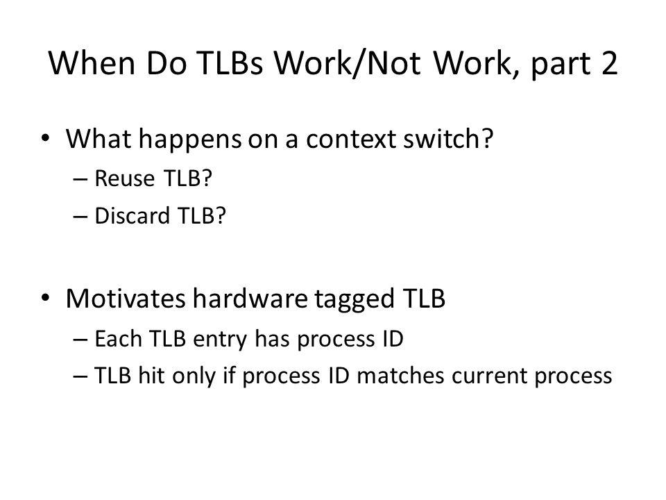 When Do TLBs Work/Not Work, part 2