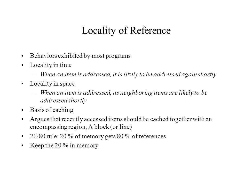 Locality of Reference Behaviors exhibited by most programs