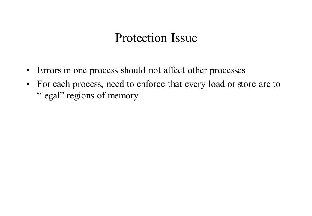 Protection Issue Errors in one process should not affect other processes.