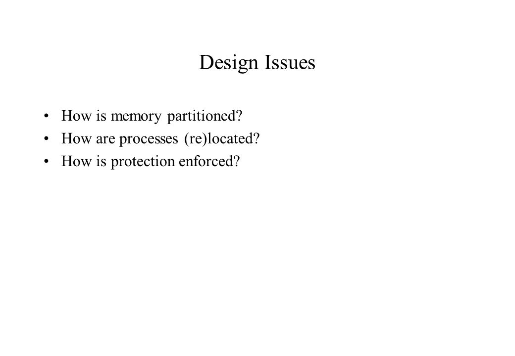 Design Issues How is memory partitioned
