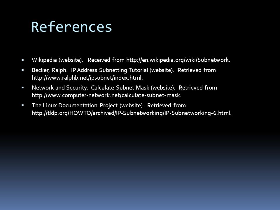 References Wikipedia (website). Received from http://en.wikipedia.org/wiki/Subnetwork.