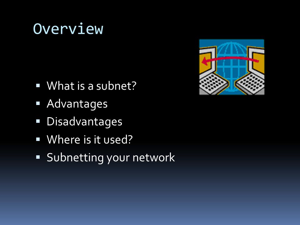 Overview What is a subnet Advantages Disadvantages Where is it used