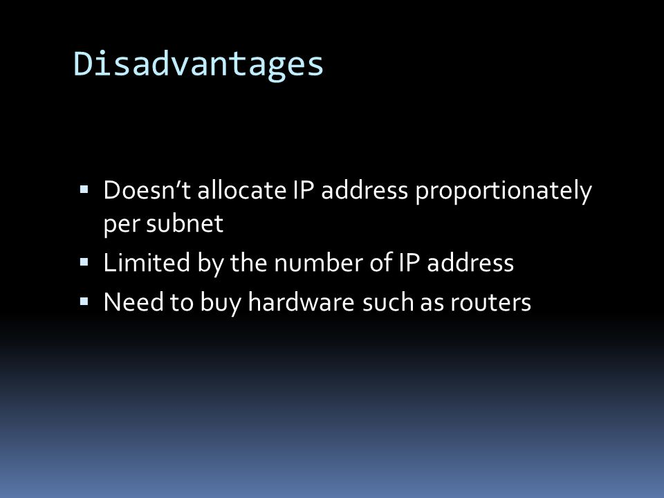 Disadvantages Doesn't allocate IP address proportionately per subnet