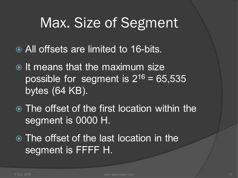 Max. Size of Segment All offsets are limited to 16-bits.