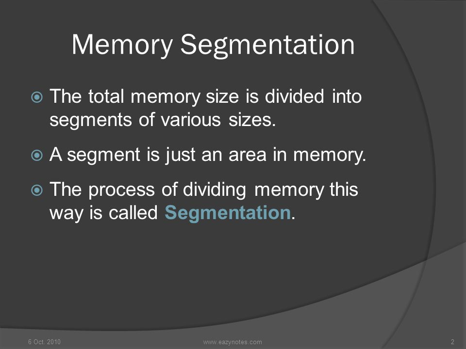 Memory Segmentation The total memory size is divided into segments of various sizes. A segment is just an area in memory.