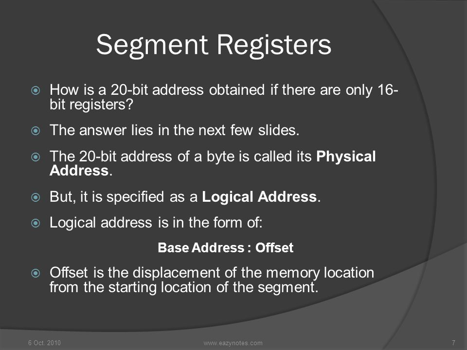 Segment Registers How is a 20-bit address obtained if there are only 16- bit registers The answer lies in the next few slides.