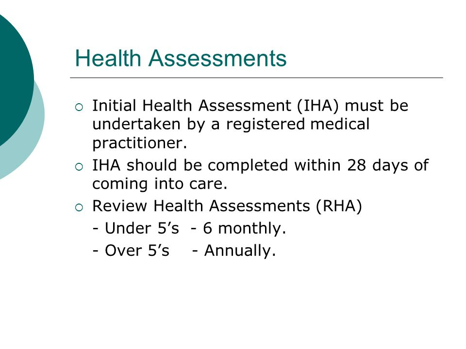 Health Assessments Initial Health Assessment (IHA) must be undertaken by a registered medical practitioner.