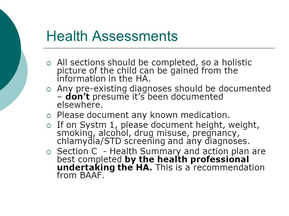 Health Assessments All sections should be completed, so a holistic picture of the child can be gained from the information in the HA.
