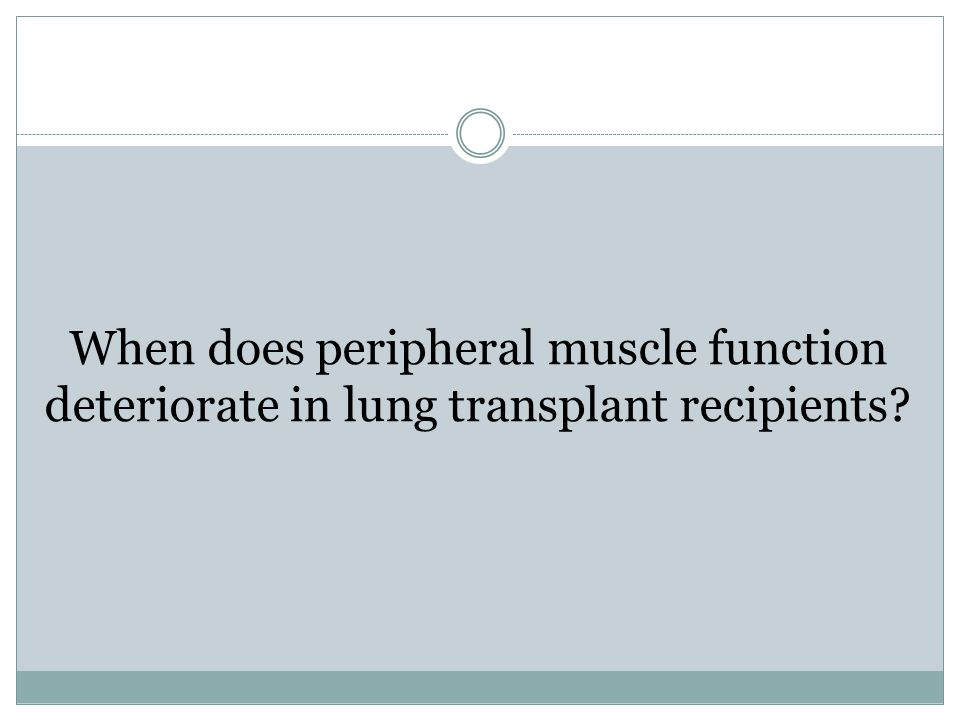 When does peripheral muscle function deteriorate in lung transplant recipients