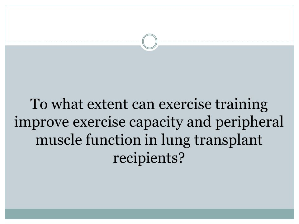 To what extent can exercise training improve exercise capacity and peripheral muscle function in lung transplant recipients