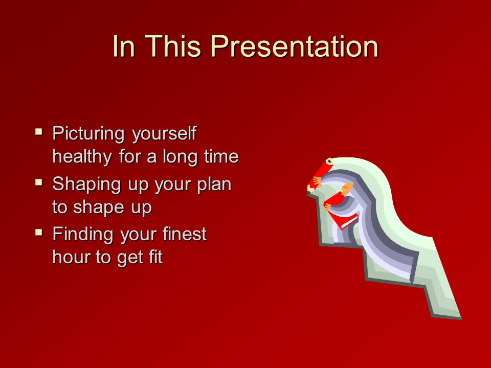In This Presentation Picturing yourself healthy for a long time