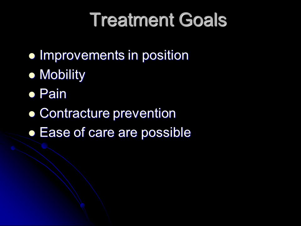 Treatment Goals Improvements in position Mobility Pain