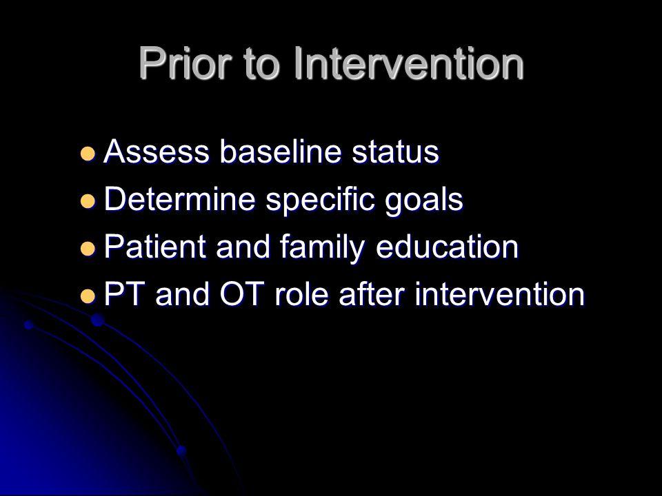 Prior to Intervention Assess baseline status Determine specific goals