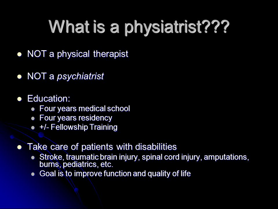 What is a physiatrist NOT a physical therapist NOT a psychiatrist