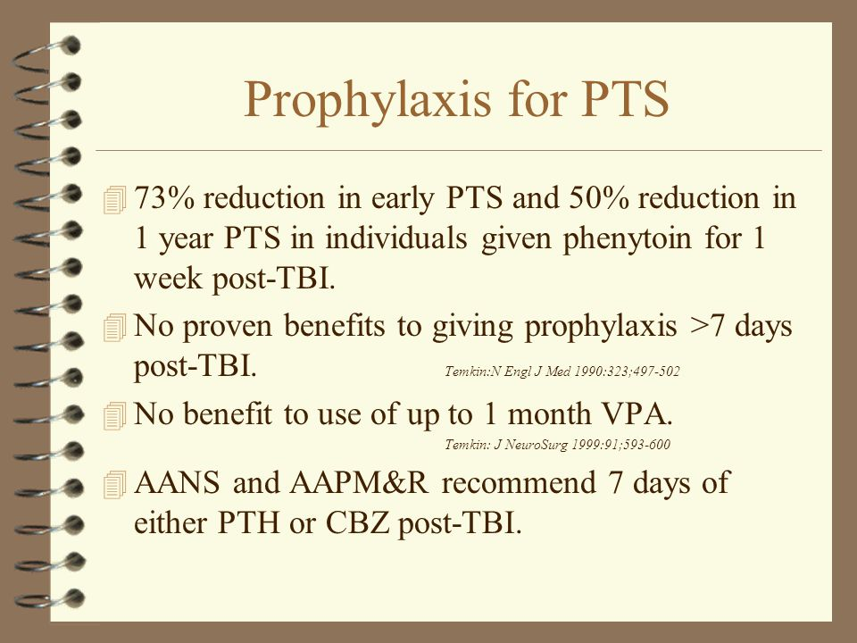 Prophylaxis for PTS 73% reduction in early PTS and 50% reduction in 1 year PTS in individuals given phenytoin for 1 week post-TBI.