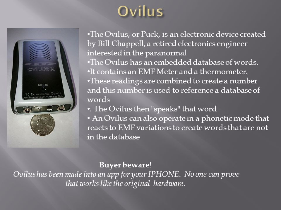Ovilus The Ovilus, or Puck, is an electronic device created by Bill Chappell, a retired electronics engineer interested in the paranormal.
