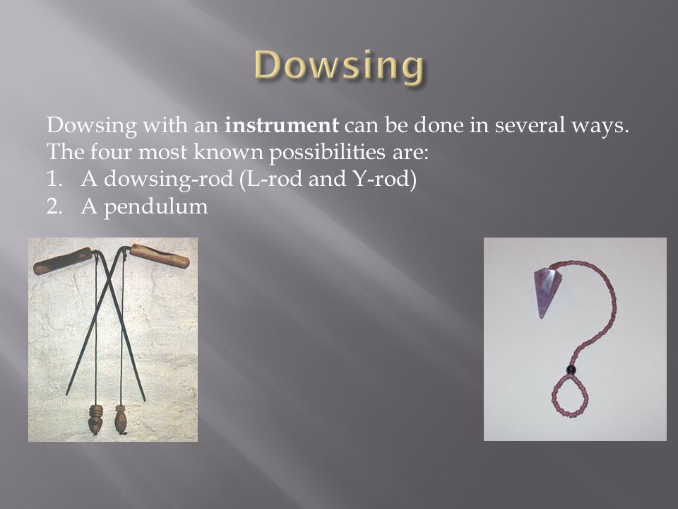 Dowsing Dowsing with an instrument can be done in several ways.