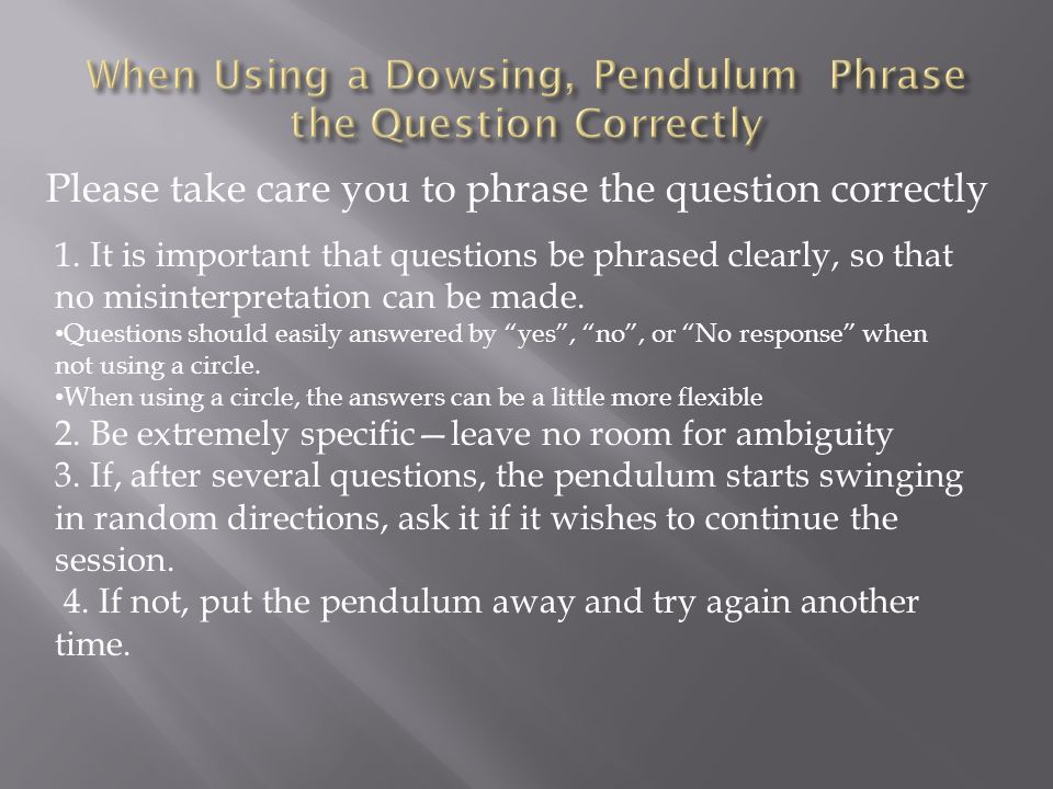 When Using a Dowsing, Pendulum Phrase the Question Correctly
