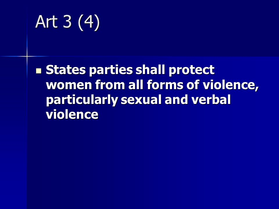 Art 3 (4) States parties shall protect women from all forms of violence, particularly sexual and verbal violence.