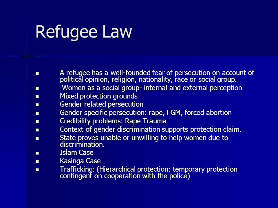 Refugee Law A refugee has a well-founded fear of persecution on account of political opinion, religion, nationality, race or social group.