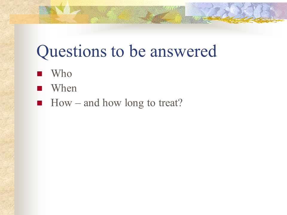 Questions to be answered
