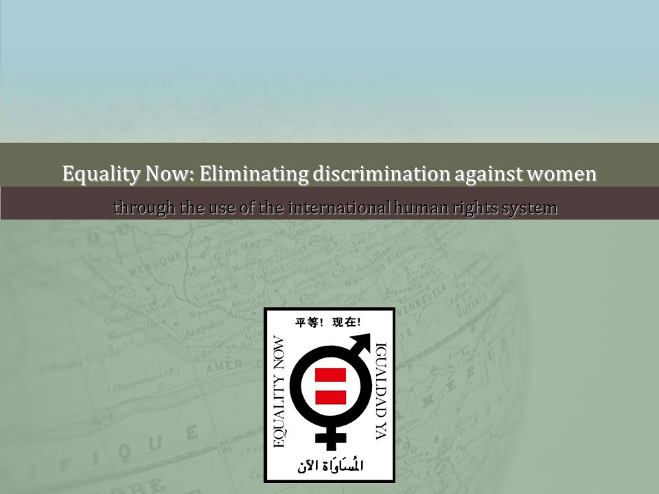 Equality Now: Eliminating discrimination against women