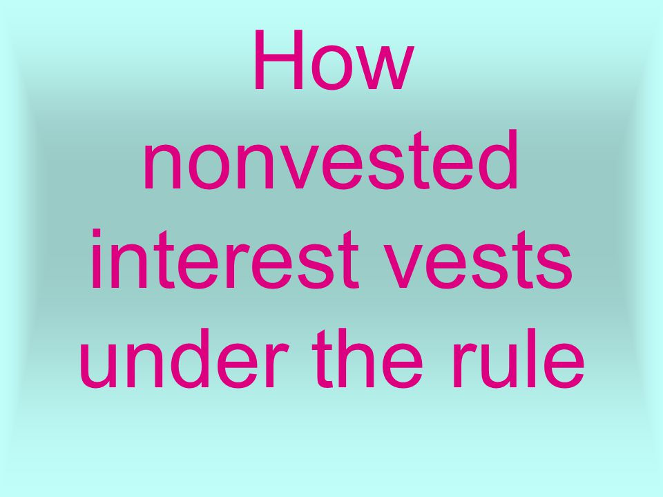 How nonvested interest vests under the rule