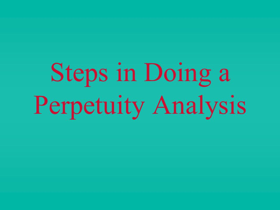 Steps in Doing a Perpetuity Analysis