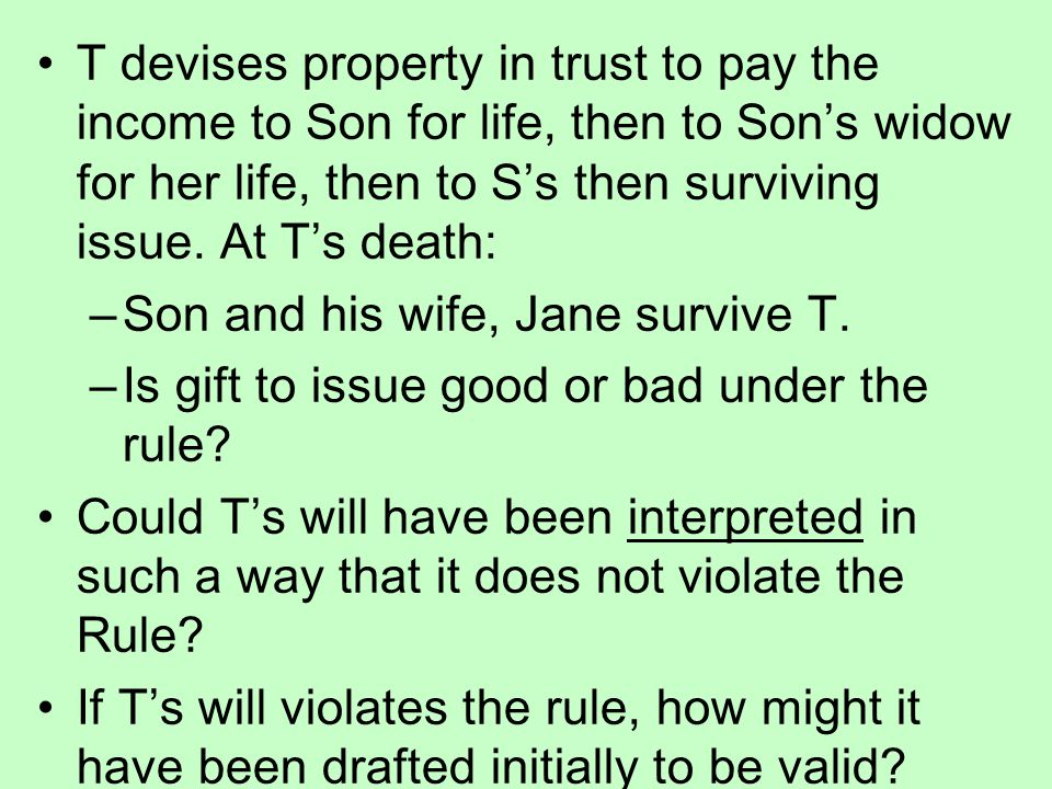 T devises property in trust to pay the income to Son for life, then to Son's widow for her life, then to S's then surviving issue. At T's death: