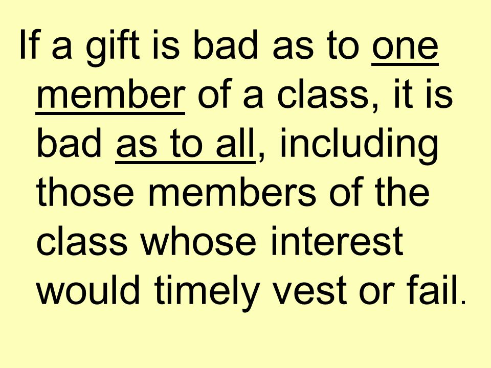 If a gift is bad as to one member of a class, it is bad as to all, including those members of the class whose interest would timely vest or fail.
