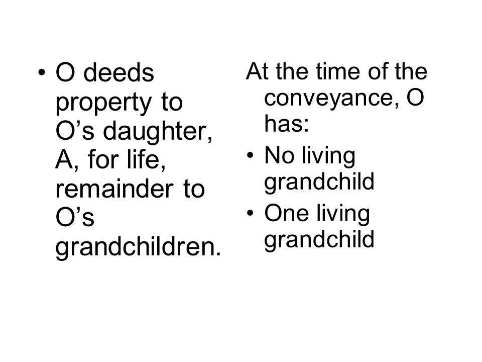 O deeds property to O's daughter, A, for life, remainder to O's grandchildren.