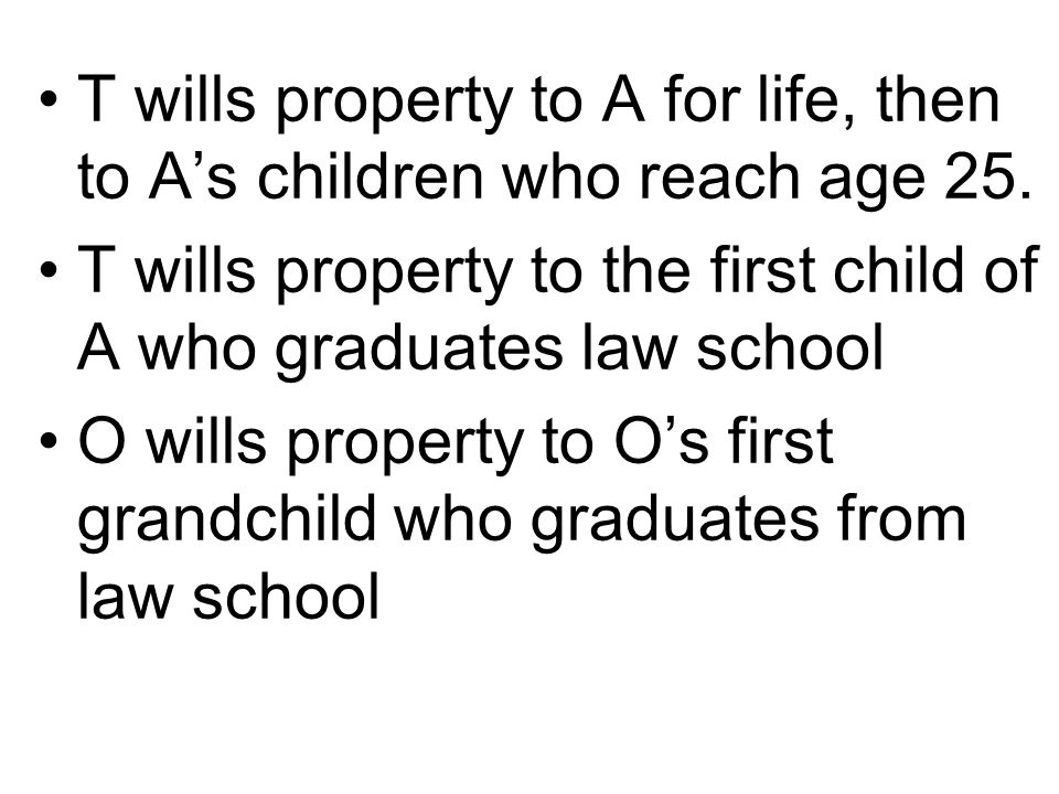 T wills property to A for life, then to A's children who reach age 25.