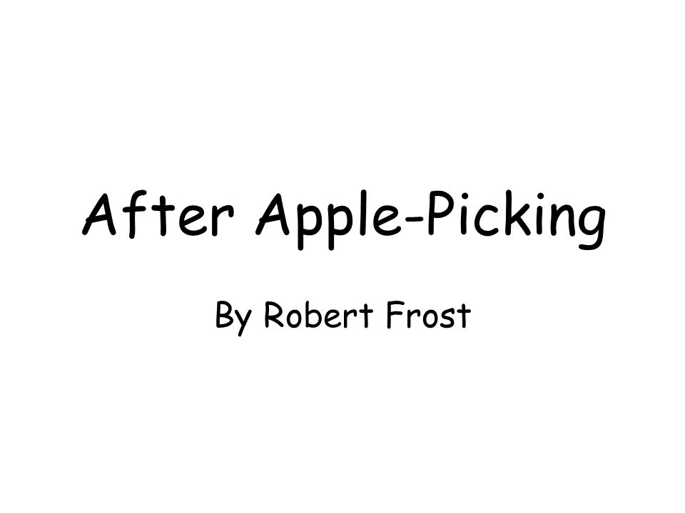 after apple picking by robert frost ppt video online 1 after apple picking by robert frost