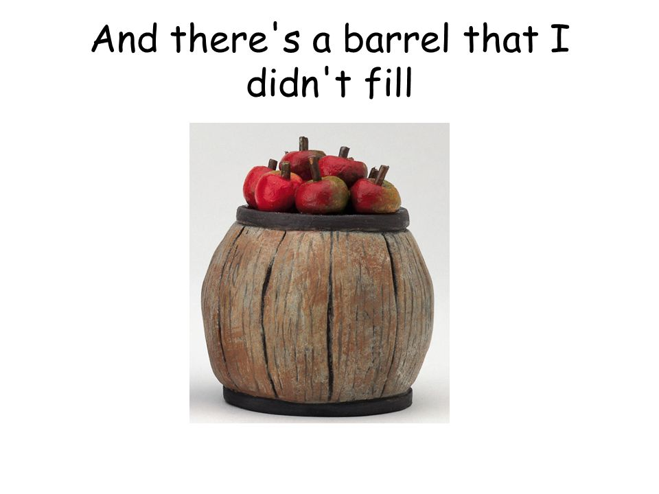 And there s a barrel that I didn t fill