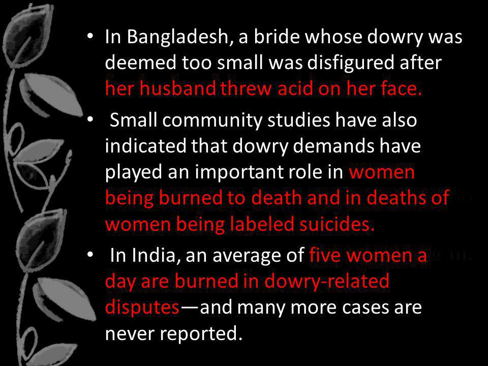 In Bangladesh, a bride whose dowry was deemed too small was disfigured after her husband threw acid on her face.
