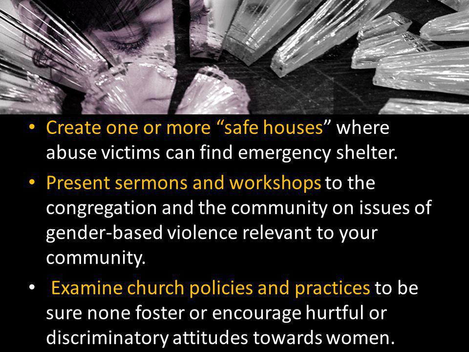 Create one or more safe houses where abuse victims can find emergency shelter.