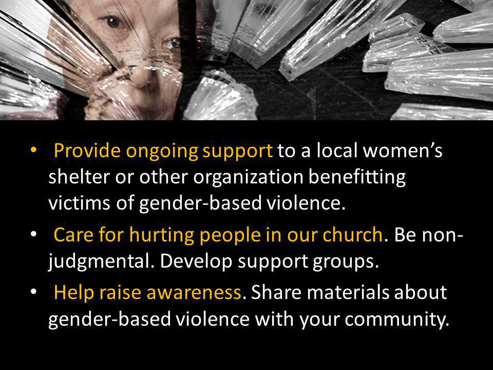 Provide ongoing support to a local women's shelter or other organization benefitting victims of gender-based violence.