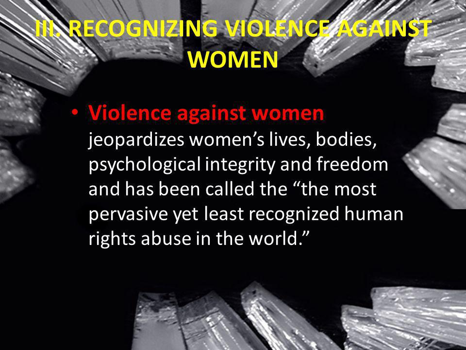 III. RECOGNIZING VIOLENCE AGAINST WOMEN