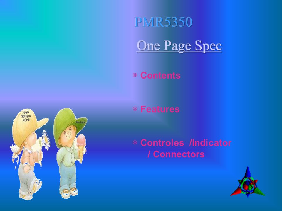 PMR5350 One Page Spec ◎ Contents ◎ Features ◎ Controles /Indicator