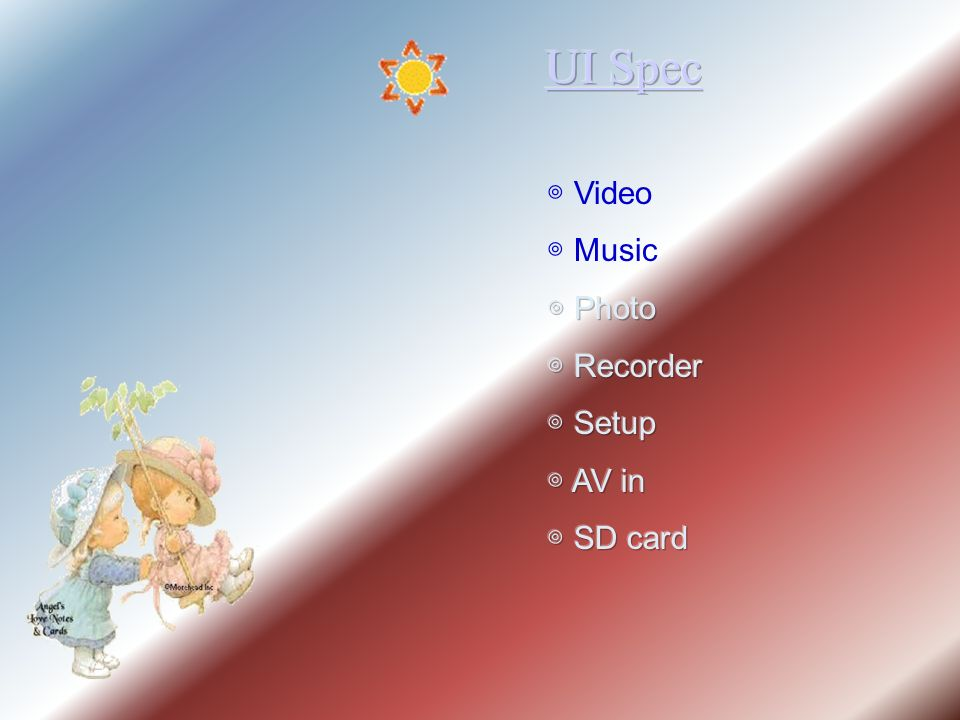 UI Spec ◎ Video ◎ Music ◎ Photo ◎ Recorder ◎ Setup ◎ AV in ◎ SD card